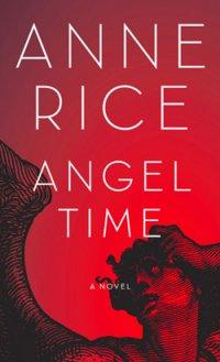 """[Adaptações] """"Angel Time"""" de Anne Rice pode virar série de TV"""