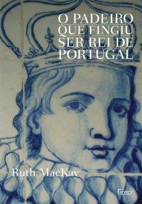 O_PADEIRO_QUE_FINGIU_SER_REI_DE_PORTUGAL