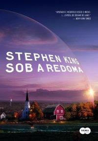 [Resenha] Sob a Redoma. Mais um sucesso de Stephen King.